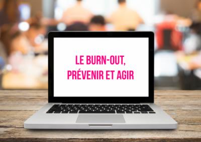 Le burn-out, prévenir et agir